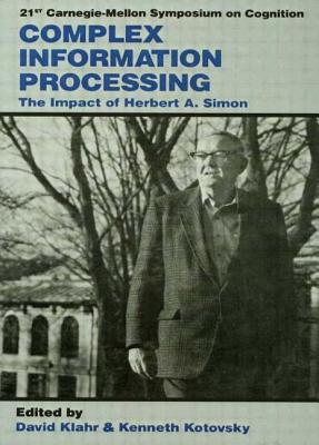 Complex Information Processing: The Impact of Herbert A. Simon - Klahr, David (Editor), and Kotovsky, Kenneth (Editor)