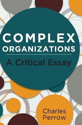 Complex Organizations: A Critical Essay - Perrow, Charles, Professor