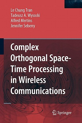 Complex Orthogonal Space-Time Processing in Wireless Communications - Tran, Le Chung, and Wysocki, Tadeusz A, and Mertins, Alfred, Dr.