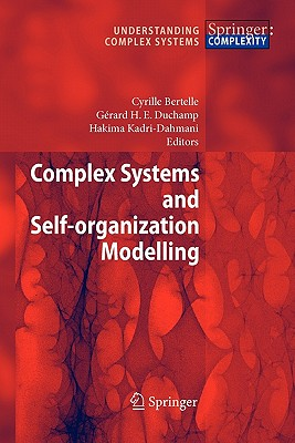Complex Systems and Self-Organization Modelling - Bertelle, Cyrille (Editor), and Duchamp, Gerard H E (Editor), and Kadri-Dahmani, Hakima (Editor)