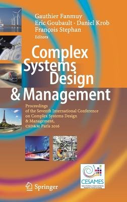 Complex Systems Design & Management: Proceedings of the Seventh International Conference on Complex Systems Design & Management, CSD&M Paris 2016 - Fanmuy, Gauthier (Editor), and Goubault, Eric (Editor), and Krob, Daniel (Editor)