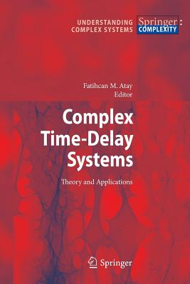 Complex Time-Delay Systems: Theory and Applications - Atay, Fatihcan M (Editor)