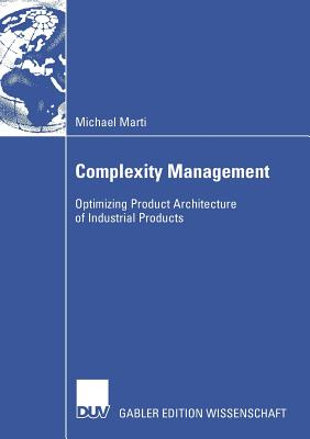 Complexity Management: Optimizing Product Architecture of Industrial Products - Friedli, Prof Dr Thomas (Foreword by), and Marti, Michael