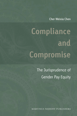 Compliance and Compromise: The Jurisprudence of Gender Pay Equity - Chen, Cher Weixia