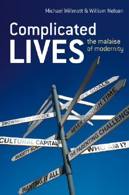 Complicated Lives: The Malaise of Modernity - Willmott, Michael, and Nelson, William