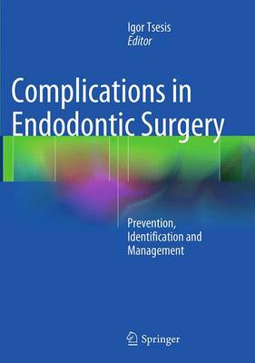 Complications in Endodontic Surgery: Prevention, Identification and Management - Tsesis, Igor (Editor)