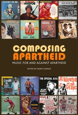 Composing Apartheid: Music for and Against Apartheid - Olwage, Grant (Editor), and Baines, Gary (Contributions by), and Byerly, Ingrid (Contributions by)