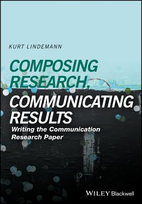 Composing Research, Communicating Results: Writing the Communication Research Paper - Lindemann, Kurt