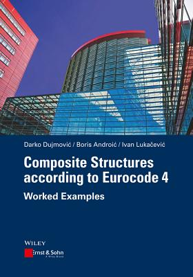 Composite Structures According to Eurocode 4: Worked Examples - Dujmovic, Darko, and Androic, Boris, and Lukacevic, Ivan