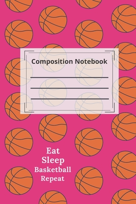 composition notebook college ruled Blank Lined Journal- Eat Sleep Basketball Repeat: Funny basketball Notebook, basketball sports Journal Wide Ruled College Lined Pages Book For Writing and Taking Notes, gift ideas for kids Students Girls - Basketball Notebook, I Love
