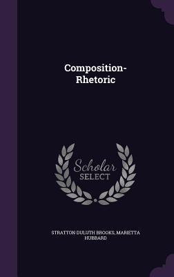 Composition-Rhetoric - Brooks, Stratton Duluth, and Hubbard, Marietta
