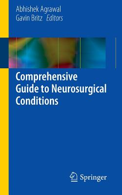 Comprehensive Guide to Neurosurgical Conditions: Volume 1 - Agrawal, Abhishek (Editor), and Britz, Gavin (Editor)