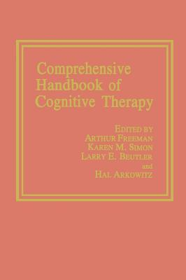Comprehensive Handbook of Cognitive Therapy - Freeman, Arthur M, and Arkowitz, Hal, PhD (Editor), and Beutler, L E (Editor)