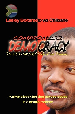 Compromised Democracy - Chiloane, Lesley