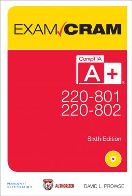 CompTIA A+ 220-801 and 220-802 Authorized Exam Cram - Prowse, David L.