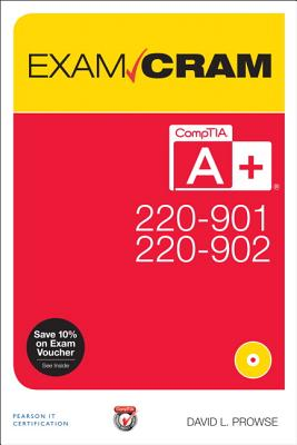 Comptia A+ 220-901 and 220-902 Exam Cram - Prowse, David L