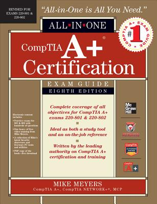 Comptia A+ Certification All-In-One Exam Guide, 8th Edition (Exams 220-801 & 220-802) - Meyers, and Meyers, Michael