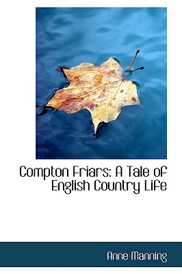 Compton Friars: A Tale of English Country Life - Manning, Anne