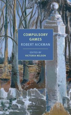 Compulsory Games - Aickman, Robert, and Nelson, Victoria (Introduction by)
