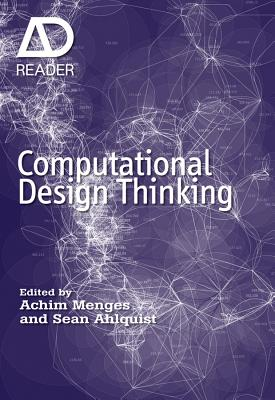 Computational Design Thinking: Computation Design Thinking - Menges, Achim, and Ahlquist, Sean