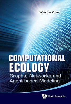 Computational Ecology: Graphs, Networks and Agent-Based Modeling - Zhang, Wenjun