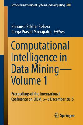 Computational Intelligence in Data Mining--Volume 1: Proceedings of the International Conference on CIDM, 5-6 December 2015 - Behera, Himansu Sekhar (Editor), and Mohapatra, Durga Prasad (Editor)