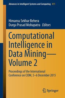 Computational Intelligence in Data Mining--Volume 2: Proceedings of the International Conference on CIDM, 5-6 December 2015 - Behera, Himansu Sekhar (Editor), and Mohapatra, Durga Prasad (Editor)