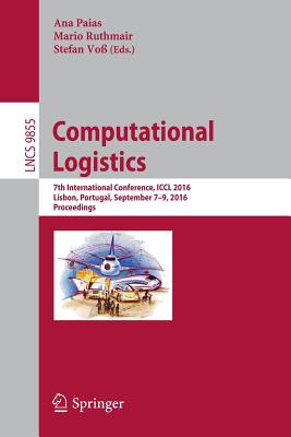 Computational Logistics: 7th International Conference, ICCL 2016, Lisbon, Portugal, September 7-9, 2016, Proceedings - Paias, Ana (Editor), and Ruthmair, Mario (Editor), and Vo, Stefan (Editor)
