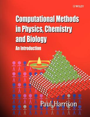 Computational Methods in Physics, Chemistry and Biology: An Introduction - Harrison, Paul