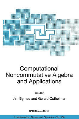 Computational Noncommutative Algebra and Applications - Byrnes, Jim (Editor), and Ostheimer, Gerald (Editor)