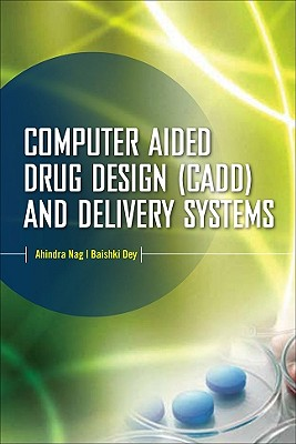 Computer-Aided Drug Design and Delivery Systems - Nag, Ahindra, and Dey, Baishakhi