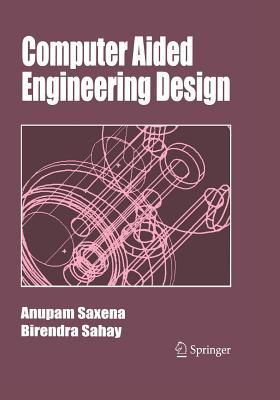 Computer Aided Engineering Design - Saxena, Anupam, and Sahay, Birendra