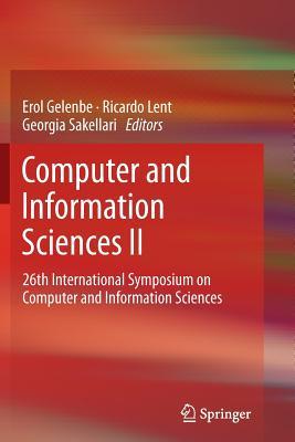 Computer and Information Sciences II: 26th International Symposium on Computer and Information Sciences - Gelenbe, Erol (Editor), and Lent, Ricardo (Editor), and Sakellari, Georgia (Editor)