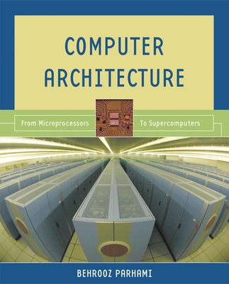 Computer Architecture: From Microprocessors to Supercomputers - Parhami, Behrooz