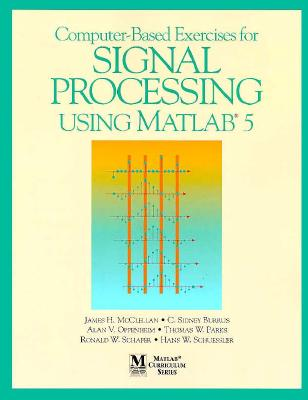 Computer-Based Exercises for Signal Processing Using MATLAB Ver.5 - McClellan, James H, and Burrus, C Sidney, and Oppenheim, Alan V