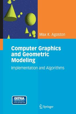 Computer Graphics and Geometric Modeling: Implementation and Algorithms - Agoston, Max K