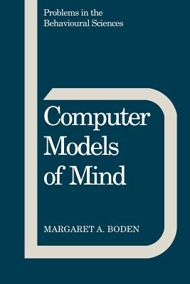 Computer Models of Mind - Boden, Margaret A, and Gray, Jeffrey (Editor), and Gelder, Michael (Editor)