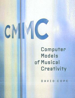 Computer Models of Musical Creativity - Cope, David