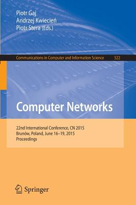 Computer Networks: 22nd International Conference, Cn 2015, Brunow, Poland, June 16-19, 2015. Proceedings - Gaj, Piotr (Editor)