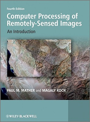 Computer Processing of Remotely-Sensed Images: An Introduction - Mather, Paul, and Koch, Magaly