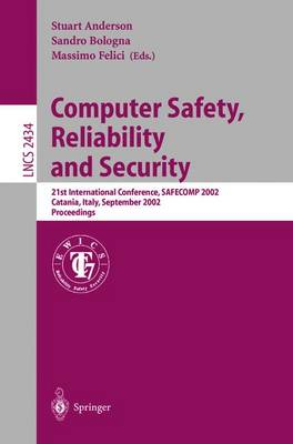Computer Safety, Reliability and Security: 21st International Conference, Safecomp 2002, Catania, Italy, September 10-13, 2002. Proceedings - Anderson, Stuart (Editor), and Bologna, Sandro (Editor), and Felici, Massimo (Editor)
