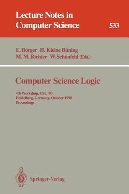 Computer Science Logic: 4th Workshop, CSL '90, Heidelberg, Germany, October 1-5, 1990. Proceedings - Borger, Egon (Editor), and Kleine Buning, Hans (Editor), and Richter, Michael M (Editor)