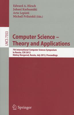 Computer Science - Theory and Applications: 7th International Computer Science Symposium in Russia, CSR 2012, Niszhny Novgorod, Russia, July 3-7, 2012, Proceedings - Hirsch, Edward (Editor)