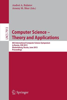 Computer Science - Theory and Applications: 8th International Computer Science Symposium in Russia, Csr 2013, Ekaterinburg, Russia, June 25-29, 2013, Proceedings - Bulatov, Andrei a (Editor), and Shur, Arseny M (Editor)