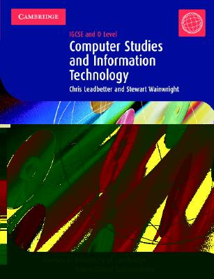 Computer Studies and Information Technology: IGSCE and O Level - Leadbetter, Chris, and Wainwright, Stewart