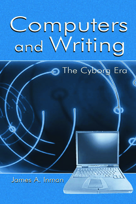 Computers and Writing: The Cyborg Era - Inman, James A