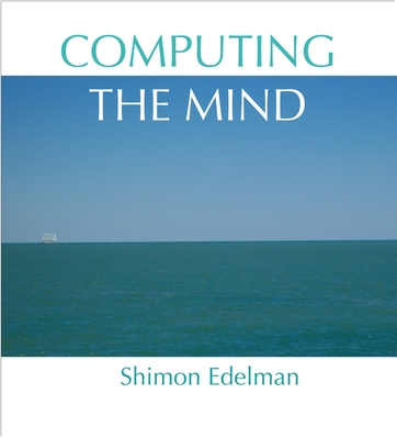 Computing the Mind: How the Mind Really Works - Edelman, Shimon