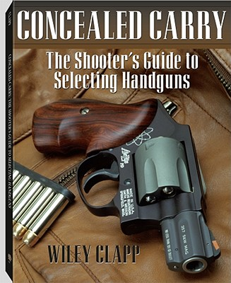 Concealed Carry: The Shooter's Guide to Selecting Handguns - Clapp, Wiley