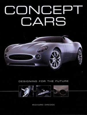 Concept Cars: Designing for the Future - Dredge, Richard