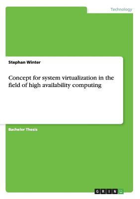 Concept for System Virtualization in the Field of High Availability Computing - Winter, Stephan